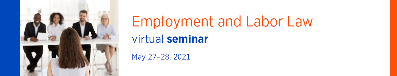 2021 Employment and Labor Law Seminar May 26-28, 2021