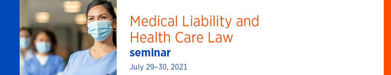 Medical Liability and Health Care Law Seminar July 29-30, 2021